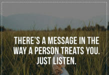 There's a message in the way a person treats you. Just listen.