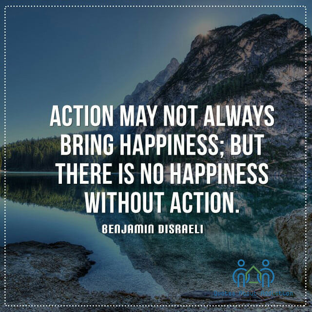 Action May Not Always Bring Happiness But There Is No Happiness