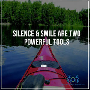 Silence and smile are two powerful tools.