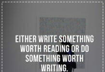 Either write something worth reading or do something worth writing.